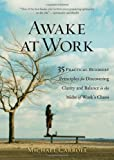 Awake at Work: 35 Practical Buddhist Principles for Discovering Clarity and Balance in the Midst of Works Chaos