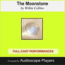 The Moonstone (       ABRIDGED) by Wilkie Collins, J. A. Mears (adapted by) Narrated by AudioscapePlayers