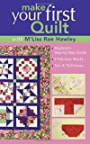 Make-Your-First-Quilt-with-M'Liss-Rae-Ha-Beginner's-Step-by-Step-Guide--9-Fabulous-Blocks--Tips--Techniques