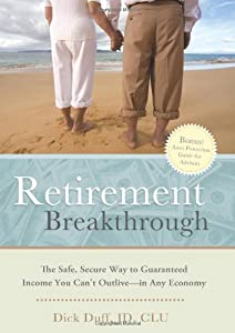Retirement Breakthrough: The Safe, Secure Way to Guaranteed Income You Can't Outlive--in Any Economy from Greenleaf Book Group Press