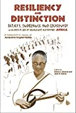 Resiliency and Distinction - Beliefs, Endurance and Creativity in the Musical Arts of Continental and Diasporic Africa - A Festschrift in Honor of Jacqueline Cogdell DjeDje