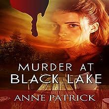 Murder at Black Lake | Livre audio Auteur(s) : Anne Patrick Narrateur(s) : Leonor A. Woodworth