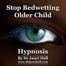 Stop Bedwetting Older Child Hypnosis  by Janet Mary Hall Narrated by Janet Mary Hall
