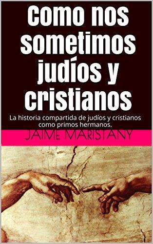 Como nos sometimos judíos y cristianos: La historia compartida de judíos y cristianos como primos hermanos. (Dios y sociedad nº 3)