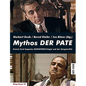 Mythos DER PATE: Francis Ford Coppolas GODFATHER-Trilogie und der Gangsterfilm (Deep Focus)