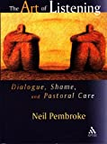 Neil Pembroke The Art of Listening: Dialogue, Shame and Pastoral Care
