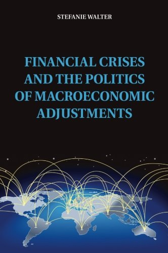 Financial Crises and the Politics of Macroeconomic Adjustments (Political Economy of Institutions and Decisions) PDF