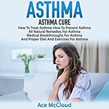 Asthma Cure: How to Treat Asthma, How to Prevent Asthma Audiobook by Ace McCloud Narrated by Joshua Mackey
