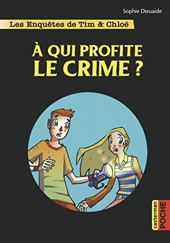 Les enquêtes de Tim et Chloé (1) : A qui profite le crime ?