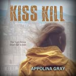 Kiss Kill: A Post-Apocalyptic Romance | Appolina Gray