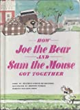 img - for How Joe the Bear and Sam the Mouse Got Together book / textbook / text book
