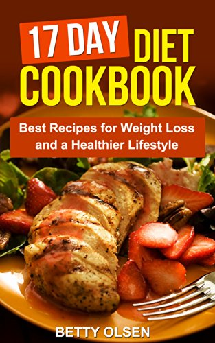 17 Day Diet Cookbook: Best Recipes For Weight Loss And A Healthier Lifestyle (Dieting)