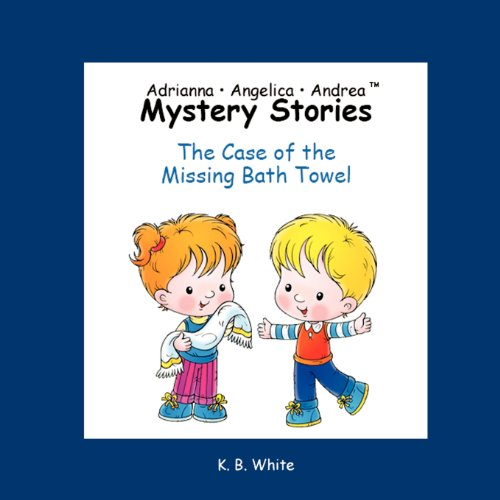 Adrianna Angelica Andrea Mystery Stories: The Case of the Missing Bath Towel