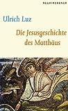 Die Jesusgeschichte des Matthaus (German Edition) (378871445X) by Luz, Ulrich