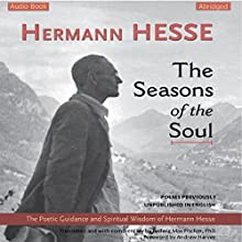 The Seasons of the Soul: The Poetic Guidance and Spiritual Wisdom of Hermann Hesse Audiobook by Hermann Hesse Narrated by Ludwig Max Fischer, Andrew Harvey