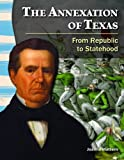 img - for The Annexation of Texas: From Republic to Statehood (Primary Source Readers: Texas History) book / textbook / text book