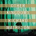 Other Kingdoms (       UNABRIDGED) by Richard Matheson Narrated by Bronson Pinchot