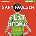 Flat Broke: The Theory, Practice and Destructive Properties of Greed (       UNABRIDGED) by Gary Paulsen Narrated by Joshua Swanson