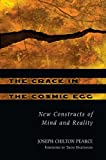 The Crack in the Cosmic Egg: New Constructs of Mind and Reality (0892819944) by Pearce, Joseph Chilton