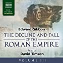 The Decline and Fall of the Roman Empire, Volume III Audiobook by Edward Gibbon Narrated by David Timson