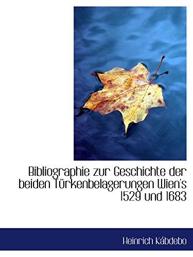 Bibliographie zur Geschichte der beiden Türkenbelagerungen Wien's 1529 und 1683