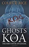 Ghosts of Koa: The First Book of Ezekiel (The Books of Ezekiel)
