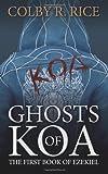 Ghosts of Koa: The First Book of Ezekiel (The Books of Ezekiel)