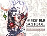 img - for The New Old School: Exploring the Modern Renaissance of Old School & Neo-Traditional Tattooing book / textbook / text book