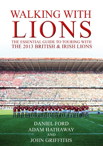 Walking with Lions: The Essential Guide to Touring with the 2013 British & Irish Lions