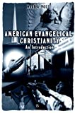American Evangelical Christianity: An Introduction (0631220003) by Noll, Mark A.