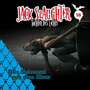 Das Scheusal aus dem Meer (Jack Slaughter - Tochter des Lichts 18) Hörspiel