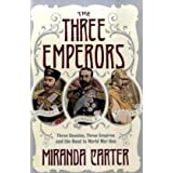 The Three Emperors: Three Cousins, Three Empires and the Road to World War Oneby Miranda Carter