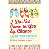 I Do Not Come to You by Chancevon &#34;Adaobi Tricia Nwaubani&#34;
