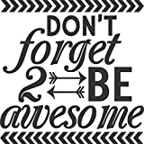 Don't Forget 2 Be Awesome - Wall Vinyl Decal Sign - (5 X 5 Inches)