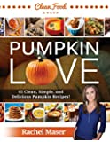 Pumpkin Love - Autumn Clean Eating Cookbook - 65 Clean, Simple, and Delicious Pumpkin Recipes!