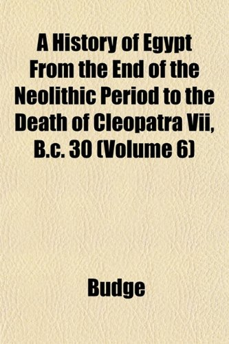 A History of Egypt From the End of the Neolithic Period to the Death of Cleopatra Vii, B.c. 30 (Volume 6)