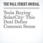 Tesla Buying SolarCity: This Deal Defies Common Sense | Charley Grant,Spencer Jakab