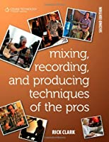 Mixing, Recording, and Producing Techniques of the Pros Front Cover