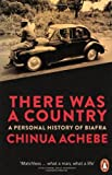 There Was a Country: A Personal History of Biafra by Achebe, Chinua (2013) Paperback Chinua Achebe