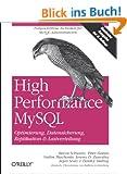 High Performance MySQL. Optimierung, Datensicherung, Replikation & Lastverteilung