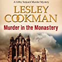 Murder in the Monastery: Libby Sarjeant, Book 11 Audiobook by Lesley Cookman Narrated by Patience Tomlinson