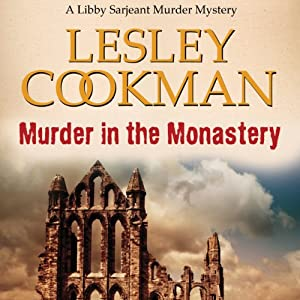 Murder in the Monastery: Libby Sarjeant, Book 11 | [Lesley Cookman]