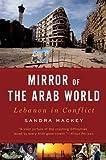 Mirror of the Arab World: Lebanon in Conflict (0393333744) by Mackey, Sandra