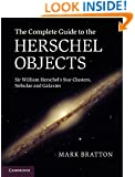 The Complete Guide to the Herschel Objects: Sir William Herschel's Star Clusters, Nebulae and Galaxies