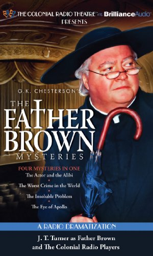 Father Brown Mysteries, The - The Actor and the Alibi, The Worst Crime in the World, The Insoluble Problem and The Eye of Apollo: A Radio Dramatization