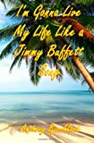 I'm Gonna Live My Life Like a Jimmy Buffett Song (Di Island Song Series, Volume 1)