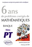 Mathmatiques banque PT, 6 ans de problmes corrigs