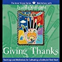 Giving Thanks: Teachings and Meditations for Cultivating a Gratitude-Filled Heart  by Iyanla Vanzant Narrated by Iyanla Vanzant