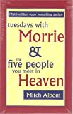 Tuesdays with Morrie & the Five People You Meet in Heaven Mitch Albom