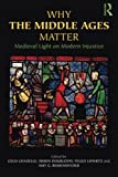 img - for Why the Middle Ages Matter: Medieval Light on Modern Injustice book / textbook / text book